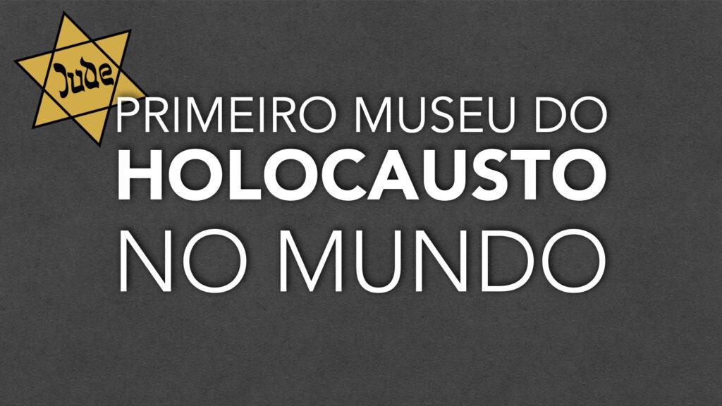 Primeiro Museu do Holocausto do Mundo